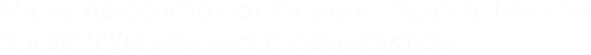 Maine Association of Criminal Defense Lawyers  is a 501(c)(6) non-profit organization.